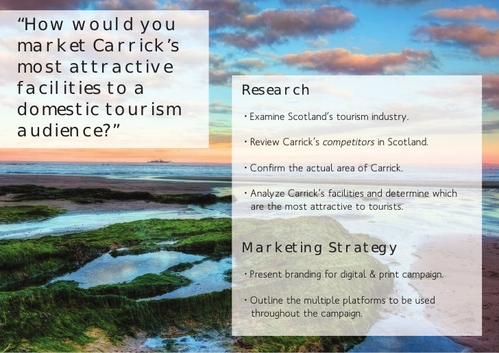 """""""How would youmarket Carrick'smost attractivefacilities to a    Researchdomestic tourism   • Examine Scotland's tourism in..."""