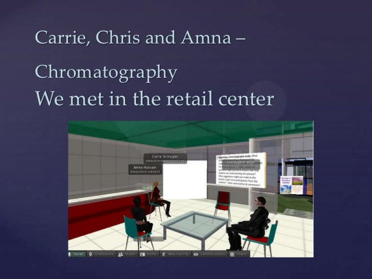 Carrie, Chris and Amna –ChromatographyWe met in the retail center    {