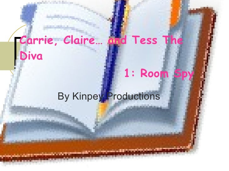 Carrie, Claire… and Tess The Diva   1: Room Spy   By Kinpey Productions