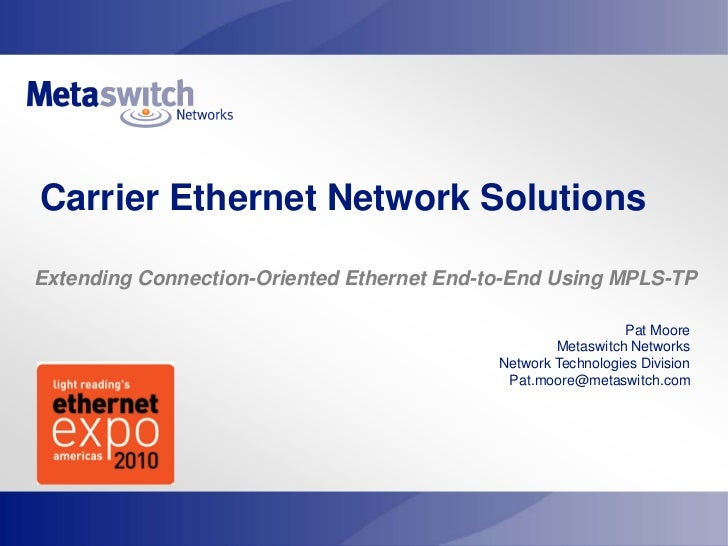 Carrier Ethernet Network SolutionsExtending Connection-Oriented Ethernet End-to-End Using MPLS-TP                         ...