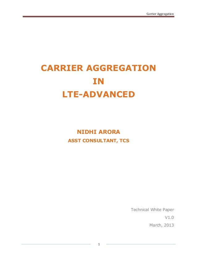 Carrier AggregationCARRIER AGGREGATION            IN   LTE-ADVANCED      NIDHI ARORA    ASST CONSULTANT, TCS              ...