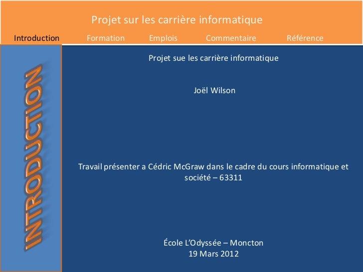 Projet sur les carrière informatiqueIntroduction     Formation       Emplois        Commentaire             Référence     ...