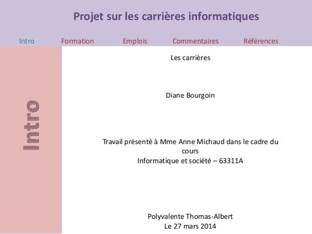 Projet sur les carrières informatiques Intro Formation Emplois Commentaires Références Les carrières Diane Bourgoin Travai...