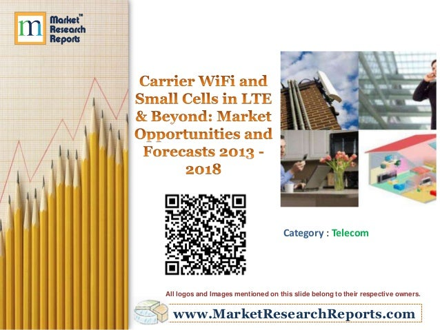 MarketResearchReports.com: Carrier WiFi and Small Cells Market to Reach $11 Billion By 2018, Finds New Report