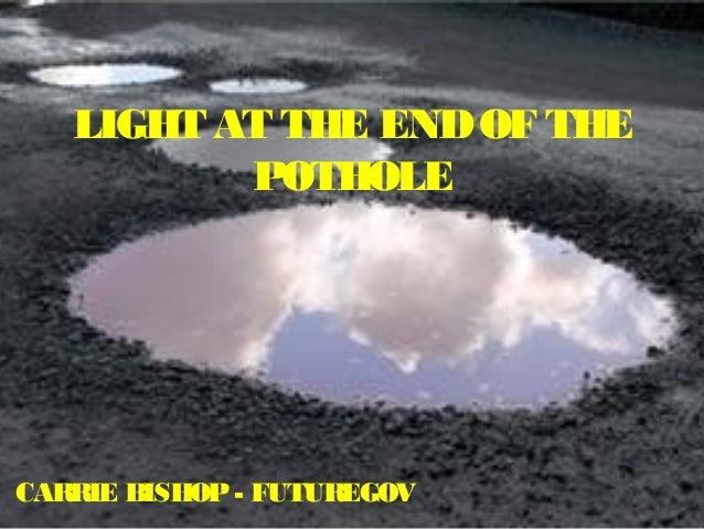 LIGHT AT THE ENDOF THEPOTHOLECARRIE BISHOP- FUTUREGOV