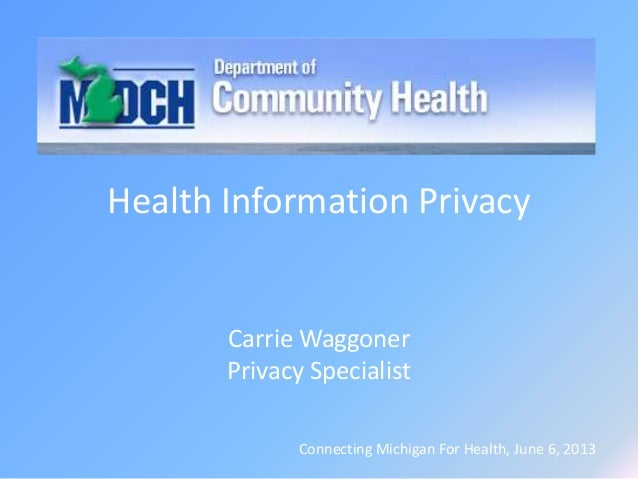 Health Information Privacy Carrie Waggoner Privacy Specialist Connecting Michigan For Health, June 6, 2013