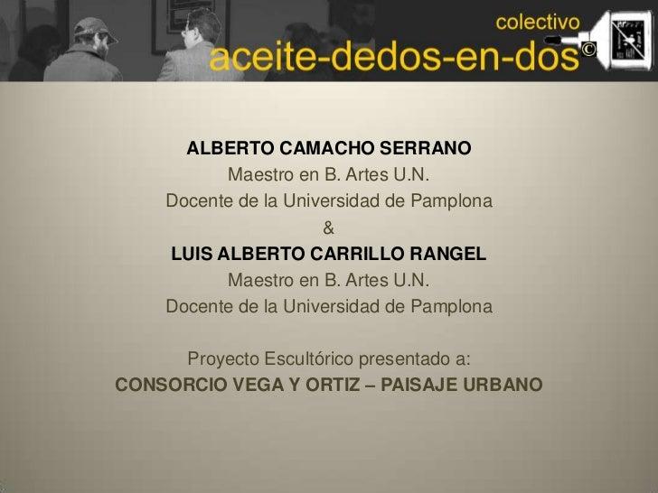 ALBERTO CAMACHO SERRANO<br />Maestro en B. Artes U.N.<br />Docente de la Universidad de Pamplona<br />&<br />LUIS ALBERTO ...