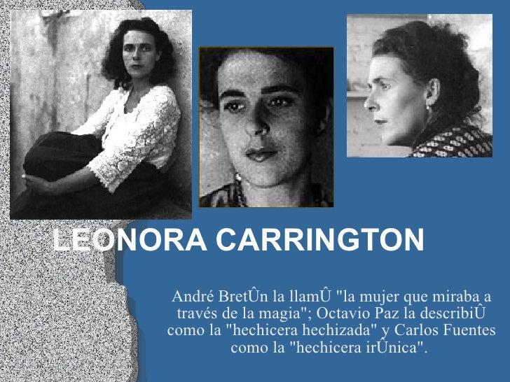 LEONORA CARRINGTON       André Bretón la llamó quot;la mujer que miraba a       través de la magiaquot;; Octavio Paz la de...