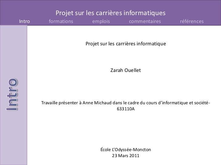 Projet sur les carrières informatique<br />Zarah Ouellet<br />Travaille présenter à Anne Michaud dans le cadre du cours d'...