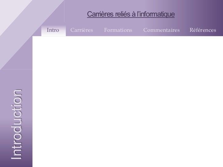 Carrières reliés à l'informatique               Intro   Carrières   Formations     Commentaires   RéférencesIntroduction