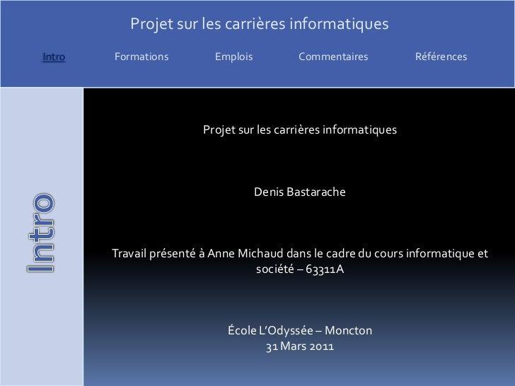 Projet sur les carrières informatiques<br />Denis Bastarache<br />Travail présenté à Anne Michaud dans le cadre du cours i...