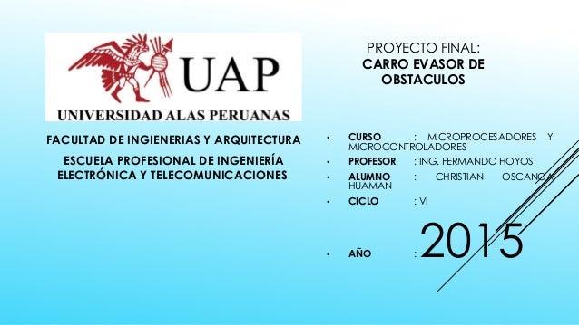 PROYECTO FINAL: CARRO EVASOR DE OBSTACULOS FACULTAD DE INGIENERIAS Y ARQUITECTURA ESCUELA PROFESIONAL DE INGENIERÍA ELECTR...