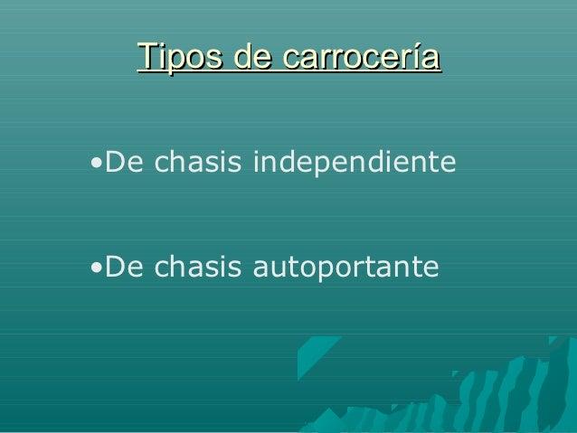 Tipos de carrocería•De chasis independiente•De chasis autoportante