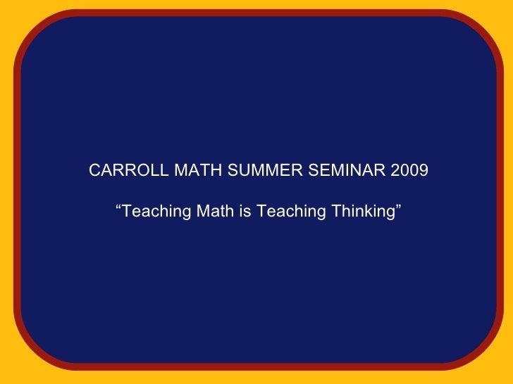 """CARROLL MATH SUMMER SEMINAR 2009    """"Teaching Math is Teaching Thinking"""""""