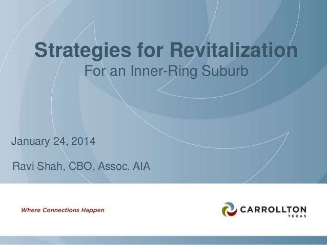 Strategies for Revitalization For an Inner-Ring Suburb  January 24, 2014 Ravi Shah, CBO, Assoc. AIA