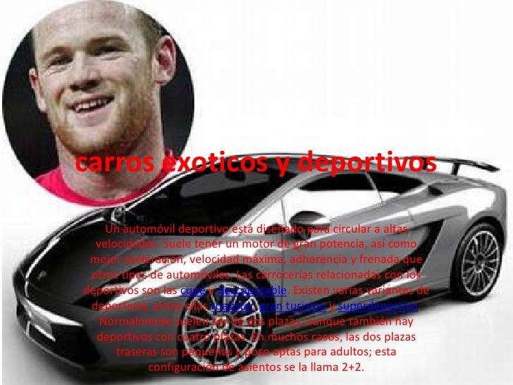 carros exoticos y deportivos <br />Un automóvil deportivo está diseñado para circular a altas velocidades. Suele tener un ...