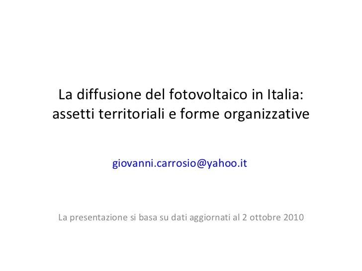 La diffusione del fotovoltaico in Italia: assetti territoriali e forme organizzative [email_address]   La presentazione si...