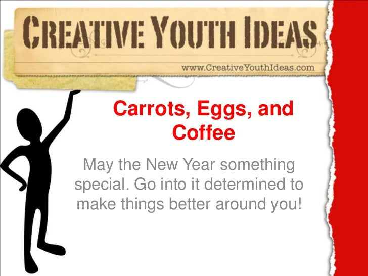 Carrots, Eggs, and Coffee<br />May the New Year something special. Go into it determined to make things better around you!...