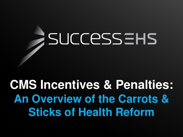 CMS Incentives & Penalties:An Overview of the Carrots &  Sticks of Health Reform