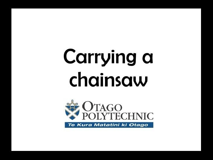 Carrying a chainsaw