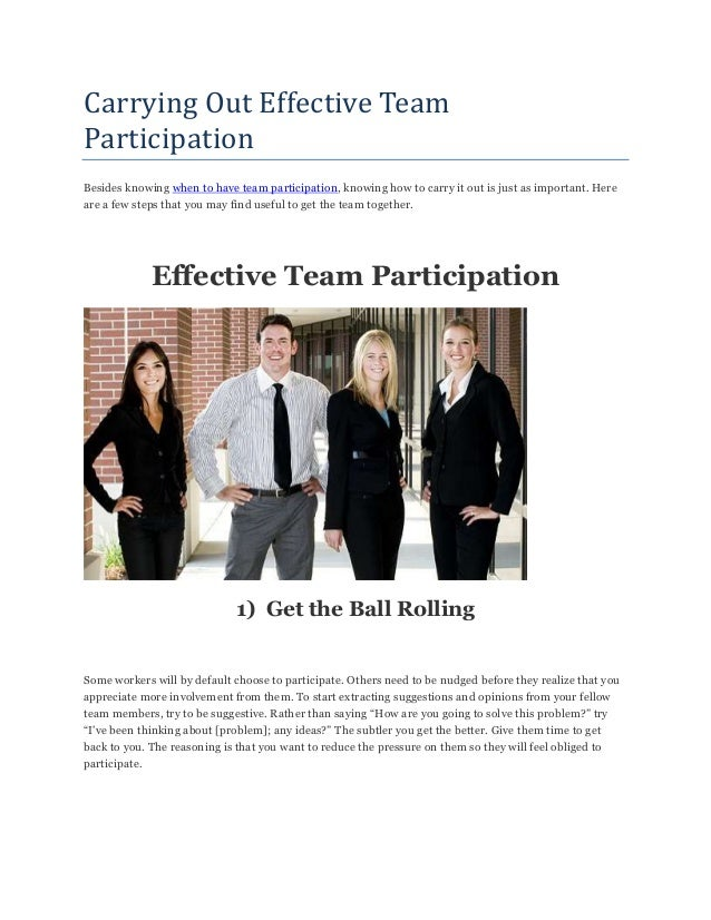 Carrying Out Effective Team Participation Besides knowing when to have team participation, knowing how to carry it out is ...