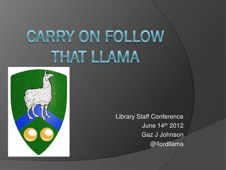 Library Staff Conference          June 14th 2012          Gaz J Johnson              @llordllama
