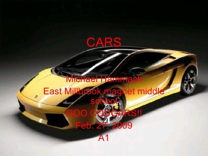CARS Michael Hammack East Millbrook magnet middle school GOO COUGARS!! Feb. 27, 2009 A1