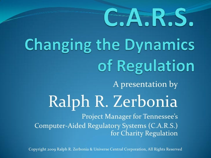A presentation by Ralph R. Zerbonia Project Manager for Tennessee's Computer-Aided Regulatory Systems (C.A.R.S.) for Chari...