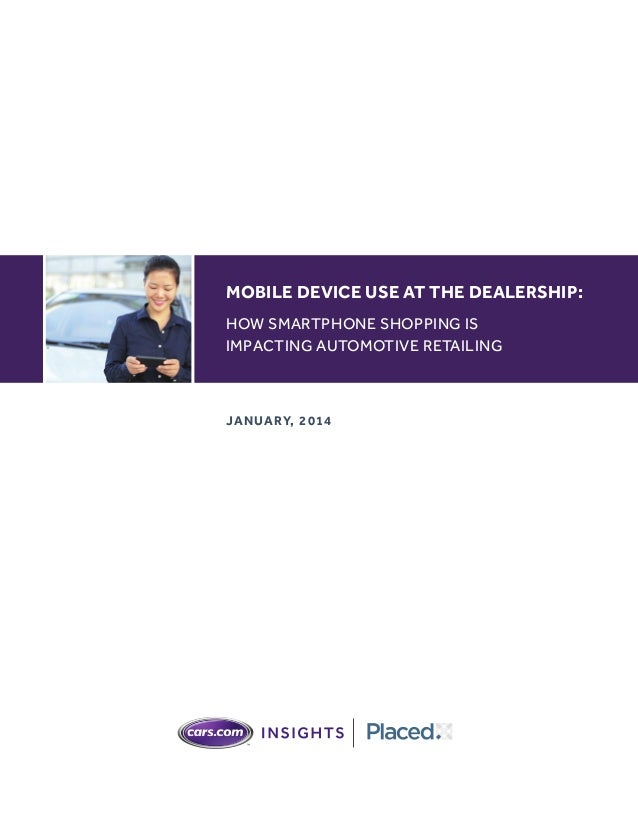 MOBILE DEVICE USE AT THE DEALERSHIP: HOW SMARTPHONE SHOPPING IS IMPACTING AUTOMOTIVE RETAILING  Ja n uary, 2 0 1 4