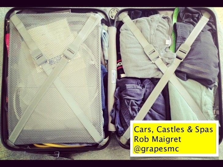 Cars, Castles & SpasRob Maigret@grapesmc