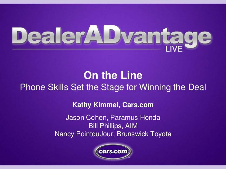 On the LinePhone Skills Set the Stage for Winning the Deal             Kathy Kimmel, Cars.com           Jason Cohen, Param...