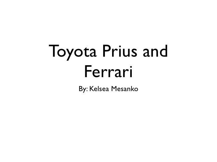 Toyota Prius and     Ferrari    By: Kelsea Mesanko