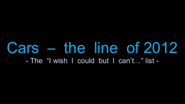 """Cars – the line of 2012Cars – the line of 2012- The """"I wish I could but I can't…"""" list -- The """"I wish I could but I can't…..."""