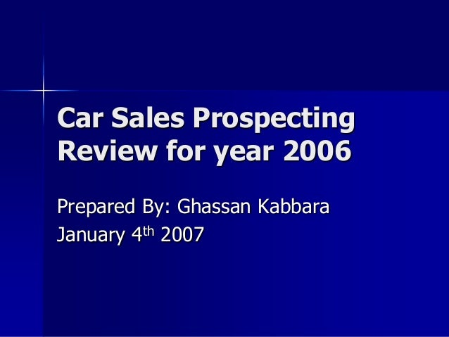 Car Sales Prospecting Review for year 2006 Prepared By: Ghassan Kabbara January 4th 2007