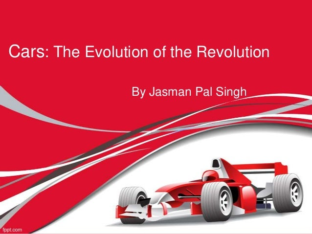 Cars: The Evolution of the Revolution By Jasman Pal Singh