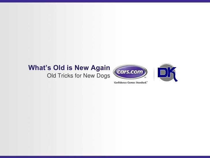 What's Old is New Again<br />Old Tricks for New Dogs<br />