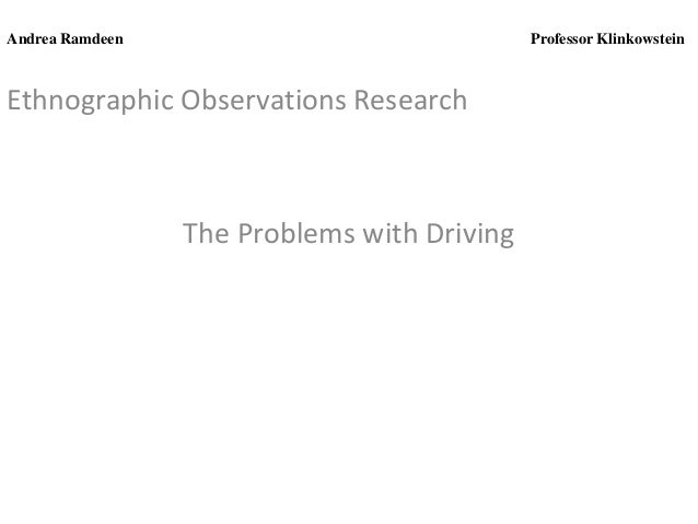 Andrea Ramdeen  Professor Klinkowstein  Ethnographic Observations Research  The Problems with Driving