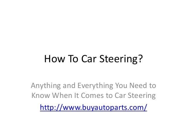 How To Car Steering?Anything and Everything You Need toKnow When It Comes to Car Steering  http://www.buyautoparts.com/