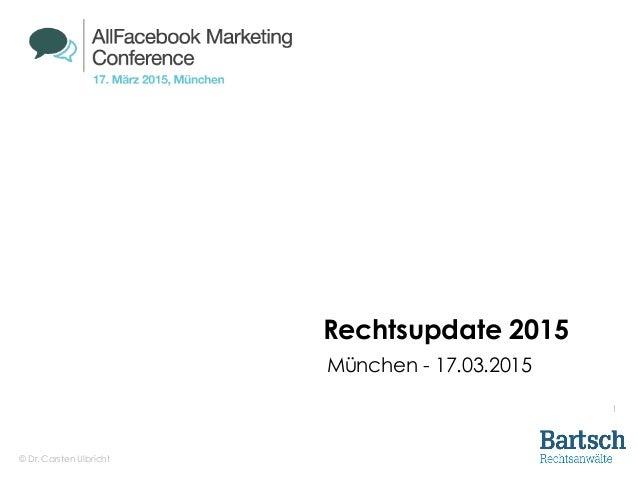 © Dr. Carsten Ulbricht 1 Rechtsupdate 2015 München - 17.03.2015