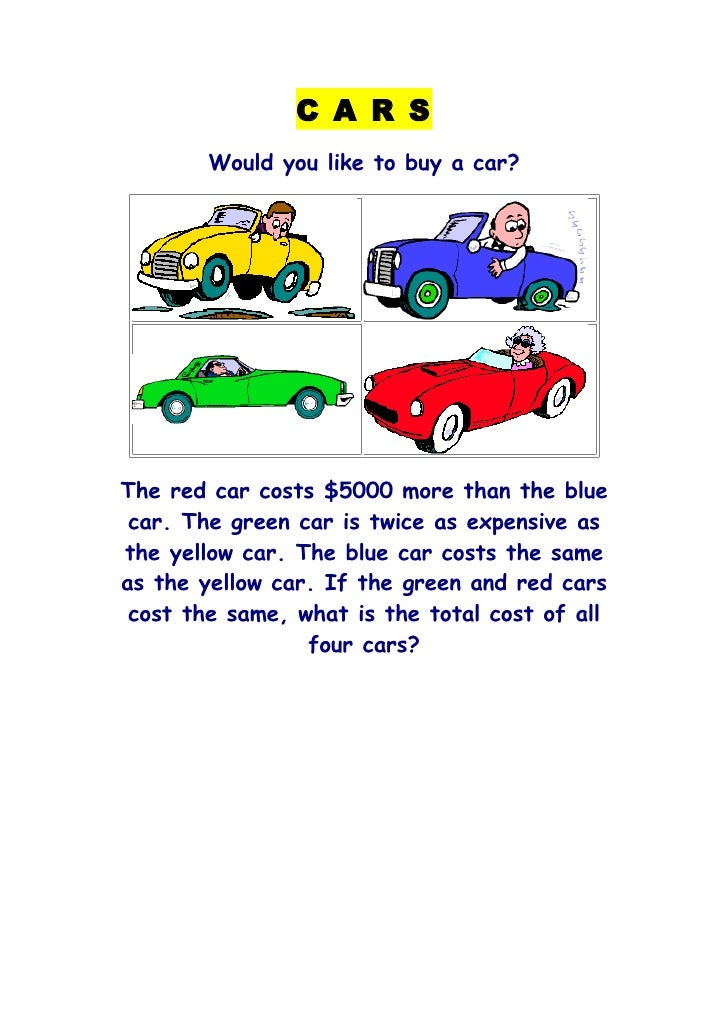C A R S         Would you like to buy a car?     The red car costs $5000 more than the blue  car. The green car is twice a...