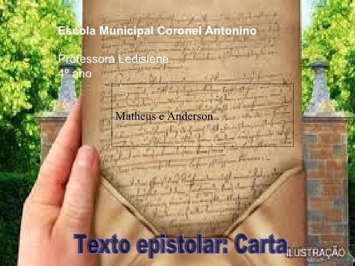 Escola Municipal Coronel AntoninoProfessora Ledislene4º ano          Matheus e Anderson