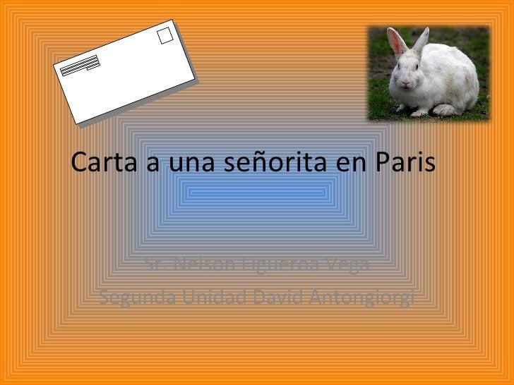 Carta  a  una  se ñorita en Paris  Sr. Nelson Figueroa Vega Segunda Unidad David Antongiorgi