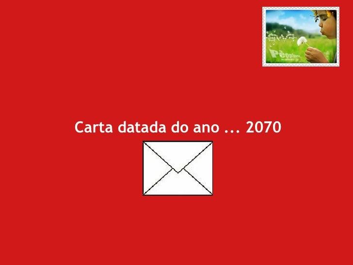 Carta datada do ano ... 2070