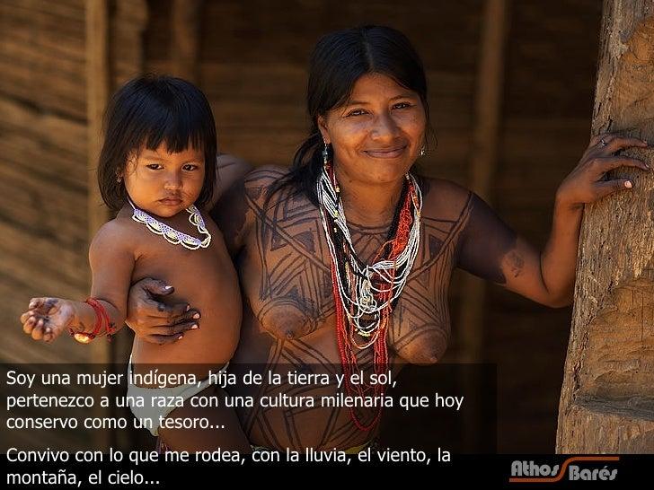 Soy una mujer indígena, hija de la tierra y el sol, pertenezco a una raza con una cultura milenaria que hoy conservo como ...