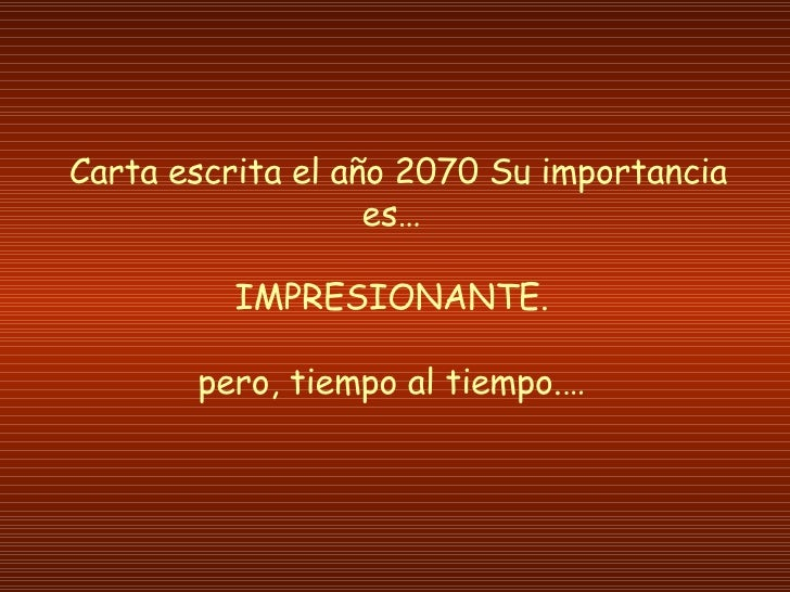 Carta escrita el año 2070 Su importancia es… IMPRESIONANTE. pero, tiempo al tiempo.…
