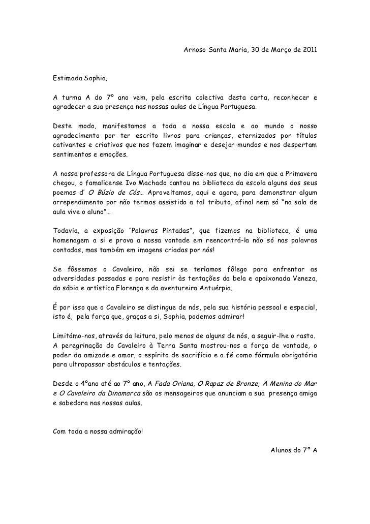 Arnoso Santa Maria, 30 de Março de 2011Estimada Sophia,A turma A do 7º ano vem, pela escrita colectiva desta carta, reconh...