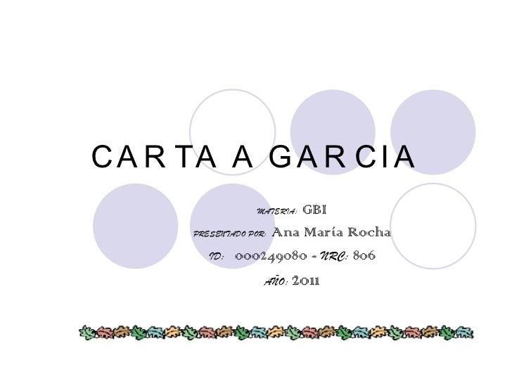 CARTA A GARCIA MATERIA:   GBI PRESENTADO POR:   Ana María Rocha ID:  000249080 -  NRC:  806 AÑO:  2011