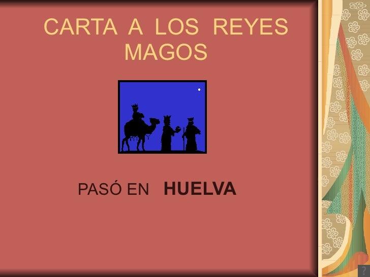 CARTA A LOS REYES      MAGOS  PASÓ EN HUELVA