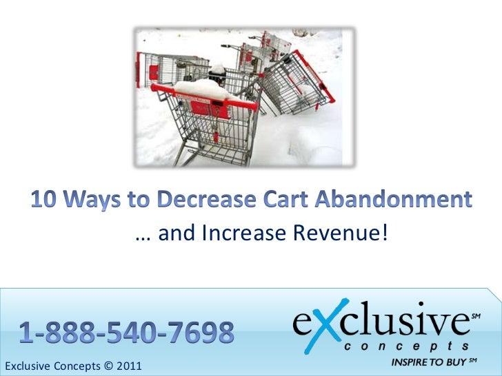 10 Ways to Decrease Cart Abandonment<br />… and Increase Revenue!<br />1-888-540-7698<br />Exclusive Concepts © 2011<br />