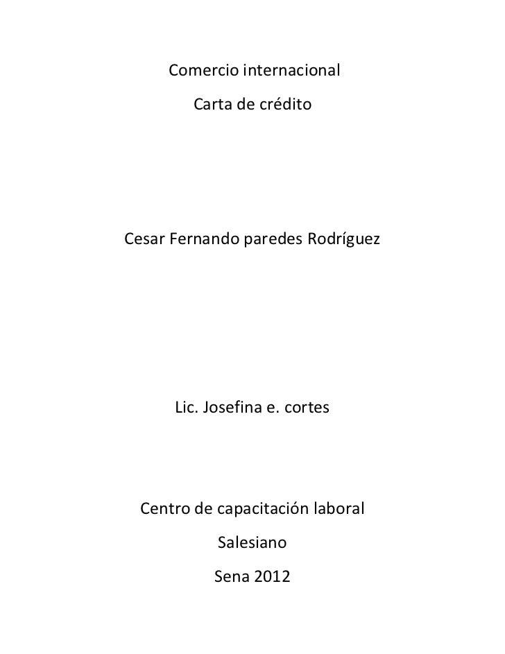 Comercio internacional         Carta de créditoCesar Fernando paredes Rodríguez      Lic. Josefina e. cortes  Centro de ca...
